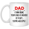 Dad I Think Being Your Child Is Enough Of A Gift Mug - Gift For Dad