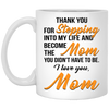 Thank You For Stepping Into My Life And Become The Mom Mug