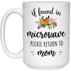 If Found In Microwave Please Return To Mom Mug