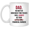 Dad No Matter How Much Time Passes I Will Always Be Your Little Girl Financial Burden Best Christmas Mug - Daddy Mugs