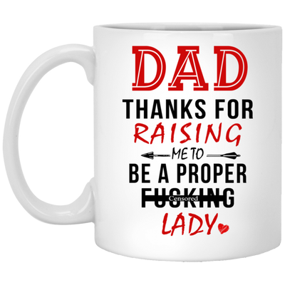 Dad Thannks For Rasing Me To Be A Proper Lady Mug - Gift For Dad