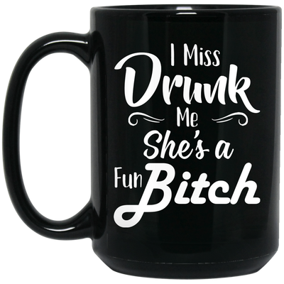 Gifts for best friend - I miss drunk me she is a fun b*tch coffee mug - GST