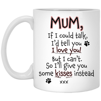 Mum If I Could Talk I'd Tell You I Love You Mug
