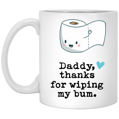 Daddy Thanks For Wiping My Bum Mug - Gift For Dad
