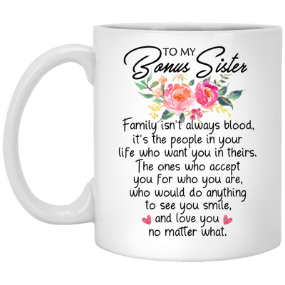 To my bonus sister Family isn't always blood it's the people in your life mug - gifts for sister