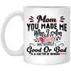 Mom You Made Me Who I Am Mug