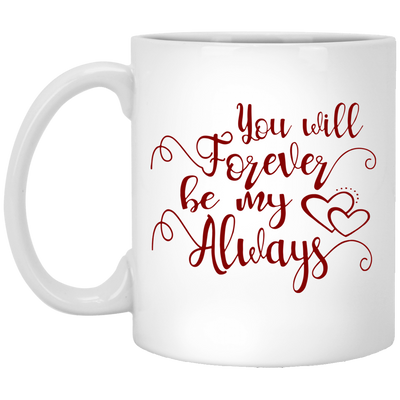 You Will Forever Be My Always Mug