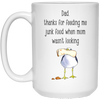 Dad Thanks For Feeding Me Junk Food Mug  - Gift For Dad