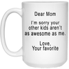 I'm Sorry Your Other Kids Aren't As Awesome As Me Mug