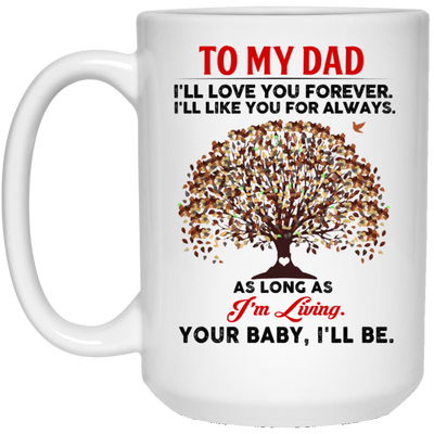 I'll Like You For Always As Long As I'm Living  Mug - Gift For Dad