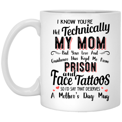 I Know You Are Not Technically My Mom But Your Love And Guidance Has Kept Me From Prison Mug - Gifts For Dad