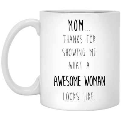 Mom Thanks For Showing Me What A Awesome Woman Mug