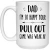 Dad I'm So Happy Your Pull Out Game Was Weak Mug - Gift For Dad