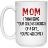 Mom I Think Being Your Child Is Enough Of A Gift Mug