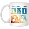 I Have Two Titles Dad And Papa And I Rock Them Both Mug - Gift For Dad