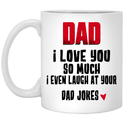 I Even Laugh At Your Dad Jokes  Mug - Gift For Dad