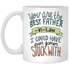 You Are The Best Father In Law I Could Have Ever Gotten Stuck With Mug