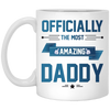 Officially The Most Amazing Daddy Mug - Gift For Dad