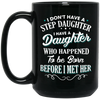 I Have A Daughter Who Happened To Be Born Before I Met Her  Mug - Gift For Stepdad