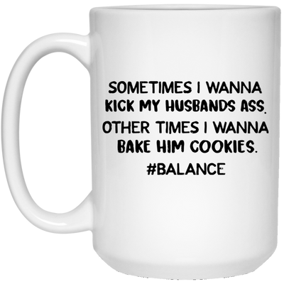 Sometimes i wanna kick my husbands ass other times i wanna bake him cookies mug - gift for husband