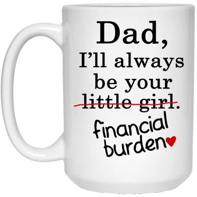 Dad I'll Always Be Your Little Girl Mug - Gift For Dad