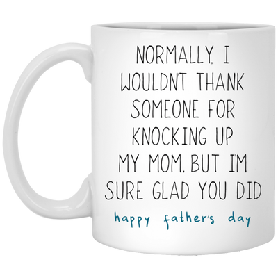 I Wouldn't Thank Someone For Knocking Up My Mom  Mug