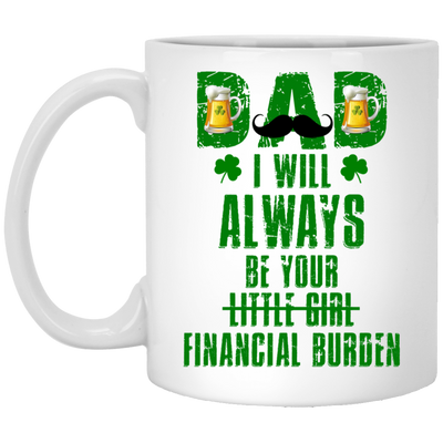 Dad I Will Always Be Your Financial Burden Mug - Gift For Dad