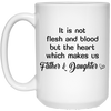 It Is Not Flesh And Blood But The Heart Which Makes Us Mug  - Gift For Dad