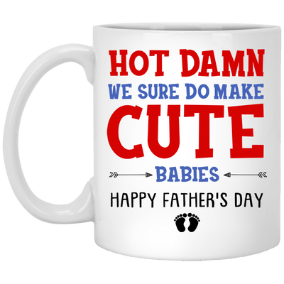Hot Damn We Sure Do Make Cute Babies Mug - Gift For Dad