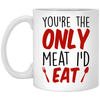 Naughty couple gifts - You're the only meat I'd eat funny mug - GST