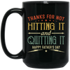 Thanks For Not Quitting It Mug - Gift For Dad