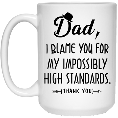 Dad I Blame You For My Impossibly High Standards Mug - Gift For Dad