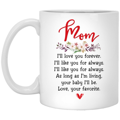 Mom I'll Love You Forever Mug