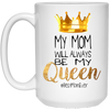 My Mom Will Always Be My Queen Mug