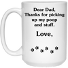 Dear Dad Thanks For Picking Up My Poop And Stuff Mug - Gift For Dad