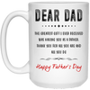 Dear Dad The Greatest Gift I Ever Received Was Having You As A Father Mug - Gift For Dad