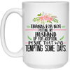 Thanks for not putting my husband up for adoption mug
