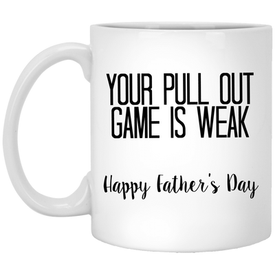 Your Pull Out Game Is Weak Mug - Gift For Dad