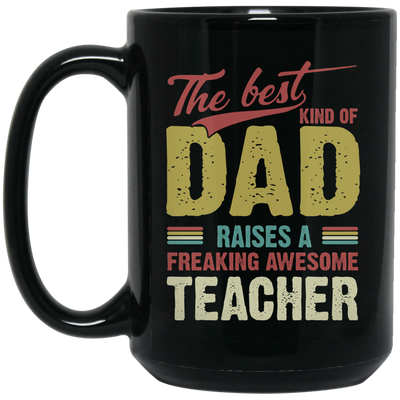 The Best Kind Of Dad Raises A Freaking Awesome Mug  - Gift For Dad