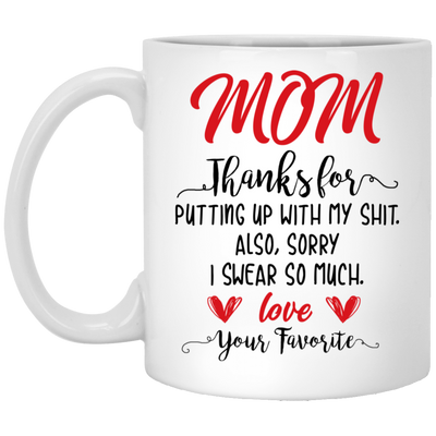 Mom Thanks For Putting Up With My Shit Mug