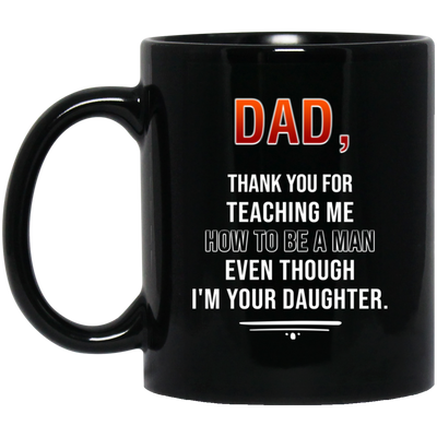 Dad Thank You For Teaching Me How To Be A Man Mug - Gift For Dad