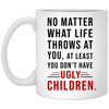 No Matter What Life Throws At You - At Least You Don't Have Ugly Children Mug - Gift For Dad