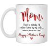 Mom There 's Nobody I'd Rather Have By My Side Mug