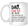 Dad I Owe You So Much - You Don't Want Me To Pay You Back Mug - Gift For Dad