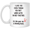 I Love You Even Though You Fart When We're In Bed Together Mug - Gifts For Husband