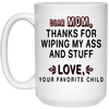 Dear Mom Thanks For Wiping My Ass And Stuff Mug