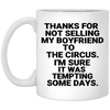Thanks for not selling my boyfriend to the circus mug (4)