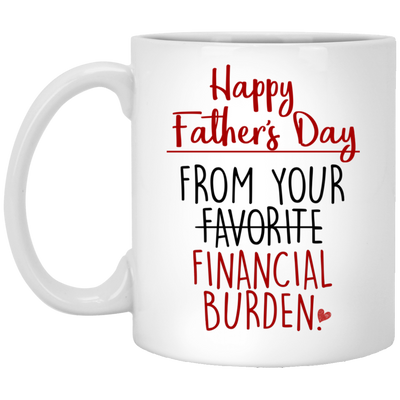 From Your Financial Burden Mug - Gift For Dad