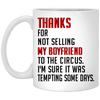 Thanks for not selling my boyfriend to the circus mug (2)