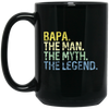 Bapa The Man The Myth The Legend Mug - Gift For Dad